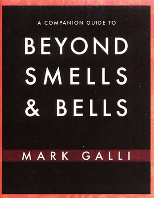 A Companion Guide to Beyond Smells and Bells  -     By: Mark Galli