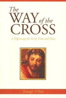 The Way of the Cross: A Pilgrimage for Every Time &   Place  -     By: Donaugh O'Shea