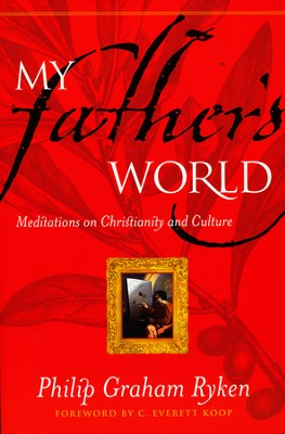 My Father's World: Meditations on Christianity and Culture  -     By: Philip Graham Ryken