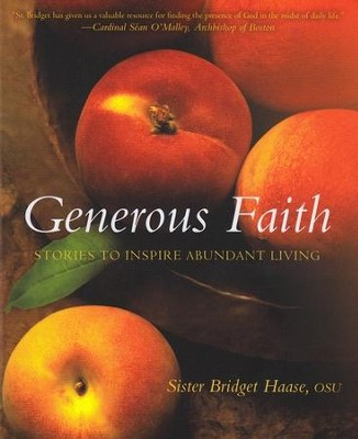 Generous Faith: Stories to Inspire Abundant Living  -     By: Sister Bridget Haase OSU