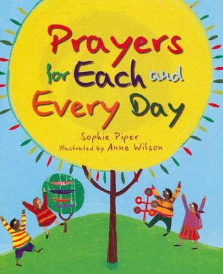 Prayers for Each and Every Day  -     By: Sophie Piper     Illustrated By: Anne Wilson