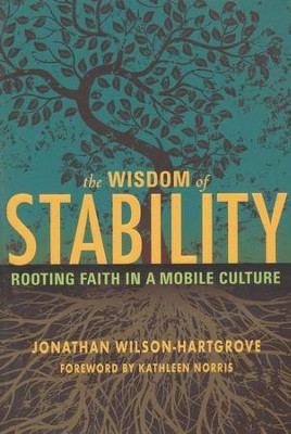 The Wisdom of Stability: Rooting Faith in a Mobile Culture  -     By: Jonathan Wilson-Hartgrove