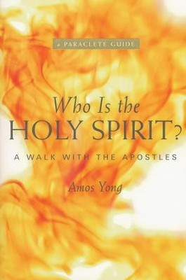Who Is the Holy Spirit? A Walk with the Apostles  -     By: Amose Yong