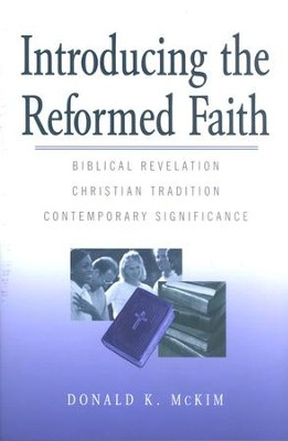 Introducing the Reformed Faith   -     By: Donald K. McKim