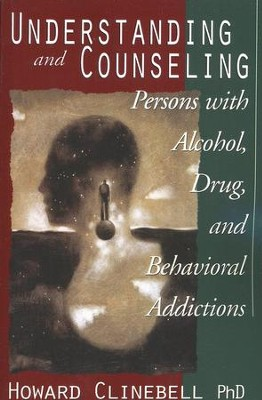 Understanding and Counseling Persons with Alcohol, Drug and Behavioral Addictions  -     By: Howard Clinebell