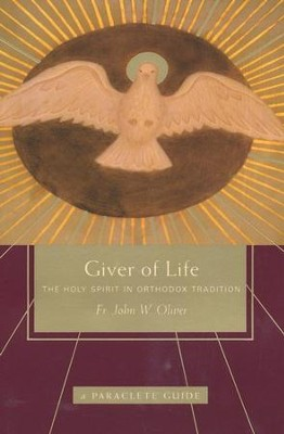 Giver of Life: The Holy Spirit in Orthodox Tradition  -     By: John Oliver