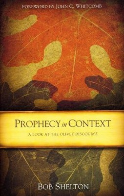 Prophecy in Context: A Look at the Olivet Discourse   -     By: Bob Shelton