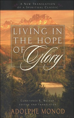 Living in the Hope of Glory: A New Translation of a  Spiritual Classic  -     Edited By: Constance Walker     By: Adolphe Monod