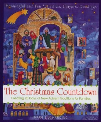 The Christmas Countdown: Creating 25 Days of New Advent Traditions for Families  -     By: Margie J. Harding