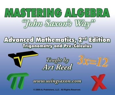 Mastering Algebra John Saxon's Way: Advanced Mathematics, Trigonometry and Pre-Calculus, DVD Set  -     By: Art Reed