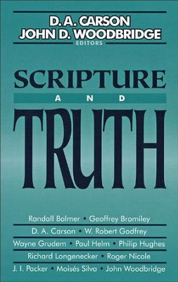 Scripture and Truth   -     Edited By: D.A. Carson, John D. Woodbridge     By: D.A. Carson & John D. Woodbridge, eds.