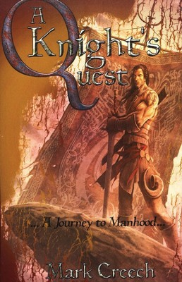 A Knight's Quest: A Journey to Manhood   -     By: Mark Creech