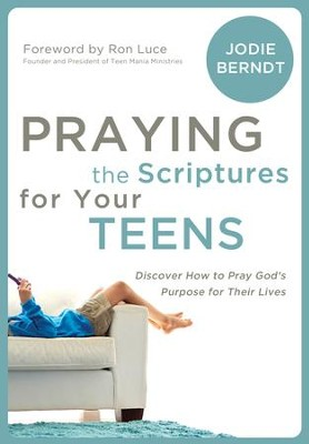 Praying the Scriptures for Your Teenagers: Discover How to Pray God's Will for Their Lives - eBook  -     By: Jodie Berndt
