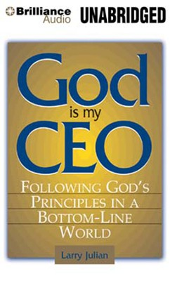 God is My CEO: Following God's Principles in a Bottom-Line World - unabridged audiobook on CD  -     By: Larry Julian