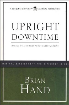 Upright Down Time: Making Wise Choices About  Entertainment  -     By: Brian Hand
