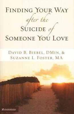 Finding Your Way after the Suicide of Someone You Love  -     By: David B. Biebel, Suzanne L. Foster