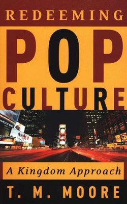 Redeeming Pop Culture: A Kingdom Approach  -     By: T.M. Moore