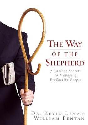 The Way of the Shepherd: 7 Ancient Secrets to Managing Productive People - eBook  -     By: Dr. Kevin Leman, Bill Pentak
