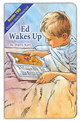 Ed Wakes Up, Christian Liberty Preschool Reader 2  Christian Liberty Preschool Reader 2  -     By: Sherry Kurz