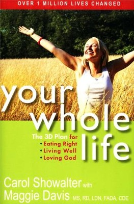 Your Whole Life: The 3D Plan for Eating Right, Living Well, and Loving God  -     By: Carol Showalter, Maggie Davis