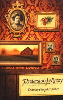 Understood Betsy abridged edition   -     By: Dorothy Canfield Fisher