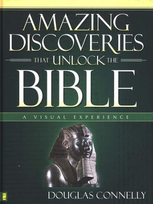Amazing Discoveries That Unlock the Bible A Visual Bible Experience  -     By: Douglas Connelly