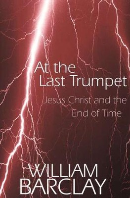At the Last Trumpet: Jesus Christ and the End of Time   -     By: William Barclay