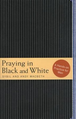 Praying in Black and White: A Hands-On Prayer Practice for Men  -     By: Sybil MacBeth, Andy MacBeth