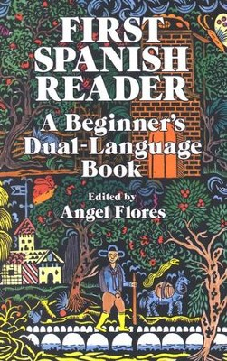 First Spanish Reader: A Beginner's Dual Language Book  -     Edited By: Angel Flores     By: Angel Flores(Editor)