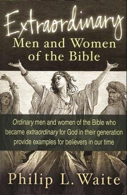 Extraordinary Men and Women of the Bible  -     By: Philip Waite
