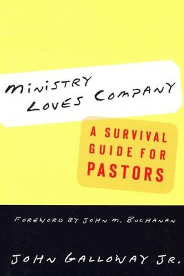 Ministry Loves Company: A Survival Guide for Pastors  -     By: John Galloway Jr.