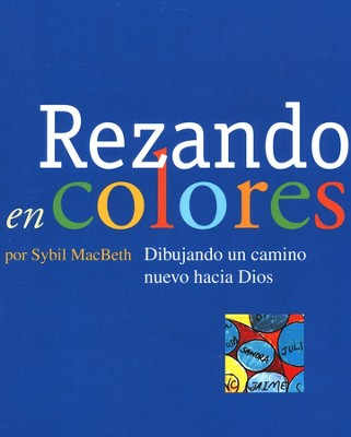 Rezando en Colores  (Praying in Color)  -     By: Sybil MacBeth, Olimpia Diaz