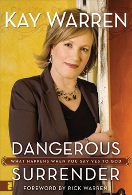 Dangerous Surrender: What Happens When You Say Yes to God  -     By: Kay Warren