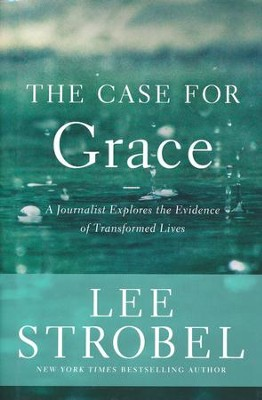 The Case for Grace: A Journalist Explores the Evidence of Transformed Lives; Book Club Edition  -     By: Lee Strobel