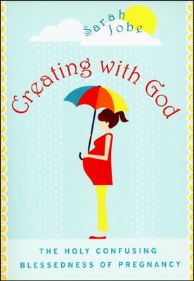 Creating with God: The Holy Confusing Blessedness of Pregnancy  -     By: Sarah Jobe
