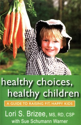Healthy Choices, Healthy Children: A Guide to Raising Fit, Happy Kids  -     By: Lori S. Brizee M.S., R.D., Sue Schumann Warner