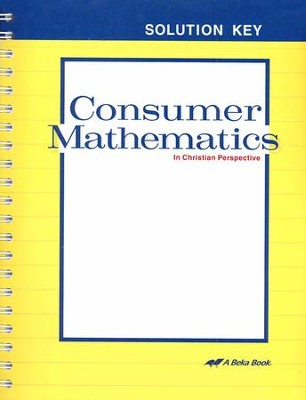Consumer Mathematics in Christian Perspective Solution Key  -