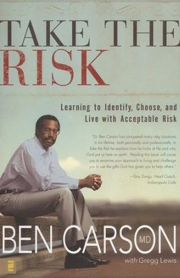 Take the Risk: Learning to Identify, Choose, and Live with Acceptable Risk  -     By: Ben Carson M.D., Gregg Lewis