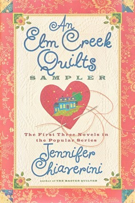 An Elm Creek Quilts Sampler: The First Three Novels in  the Popular Series  -     By: Jennifer Chiaverini