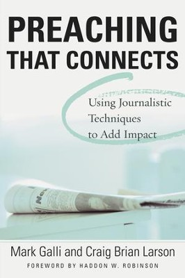 Preaching That Connects: Using Techniques of Journalists to Add Impact - eBook  -     By: Mark Galli, Craig Brian Larson
