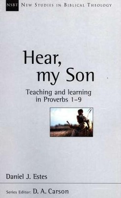 Hear, My Son: Teaching and Learning in Proverbs 1-9 (New Studies in Biblical Theology)  -     By: Daniel J. Estes