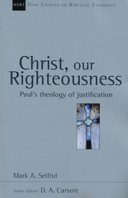 Christ, Our Righteousness: Paul's Theology of Justification (New Studies in Biblical Theology)  -     By: Mark A. Seifrid