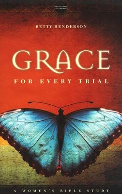 Grace for Every Trial: A Woman's Bible Study   -     By: Betty Henderson