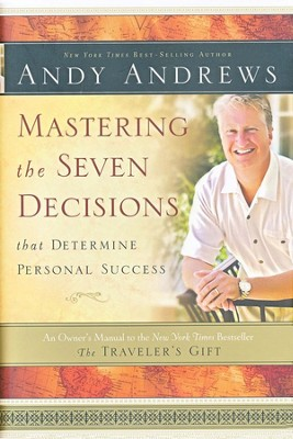 Mastering the Seven Decisions That Determine Personal Success  -     By: Andy Andrews