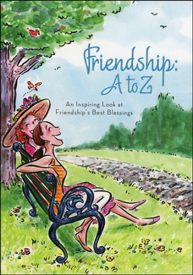 Friendship A to Z: An Inspiring Look at Friendship's Best Blessings  -