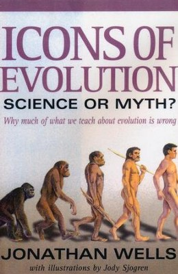 Icons of Evolution: Science or Myth?   -     By: Jonathan Wells     Illustrated By: Jody Sjogren