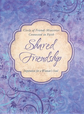 Shared Friendship: Inspiration for a Woman's Soul   -     By: Circle of Friends Ministries