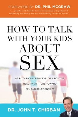 How to Talk with Your Kids about Sex: Help Your Children Develop a Positive, Healthy Attitude Toward Sex and Relationships - eBook  -     By: John T. Chirban
