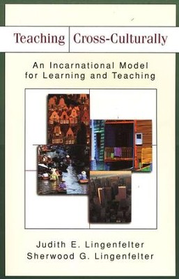 Teaching Cross-Culturally: An Incarnational Model for Learning and Teaching  -     By: Judith E. Lingenfelter, Sherwood G. Lingenfelter