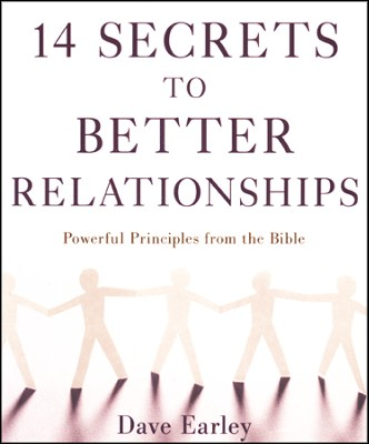 14 Secrets to Better Relationships: Powerful Principles from the Proverbs  -     By: Dave Earley